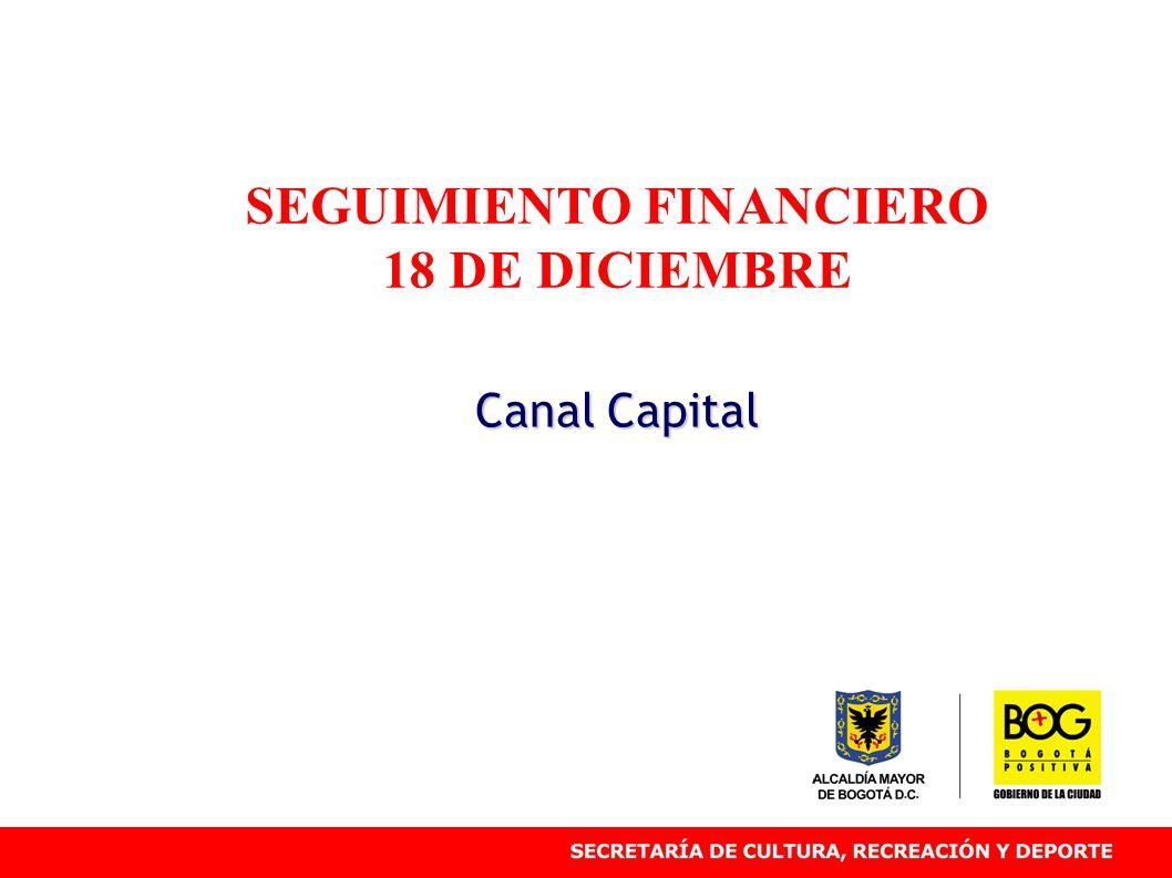 SEGUIMIENTO FINANCIERO 18 DE DICIEMBRE Canal Capital