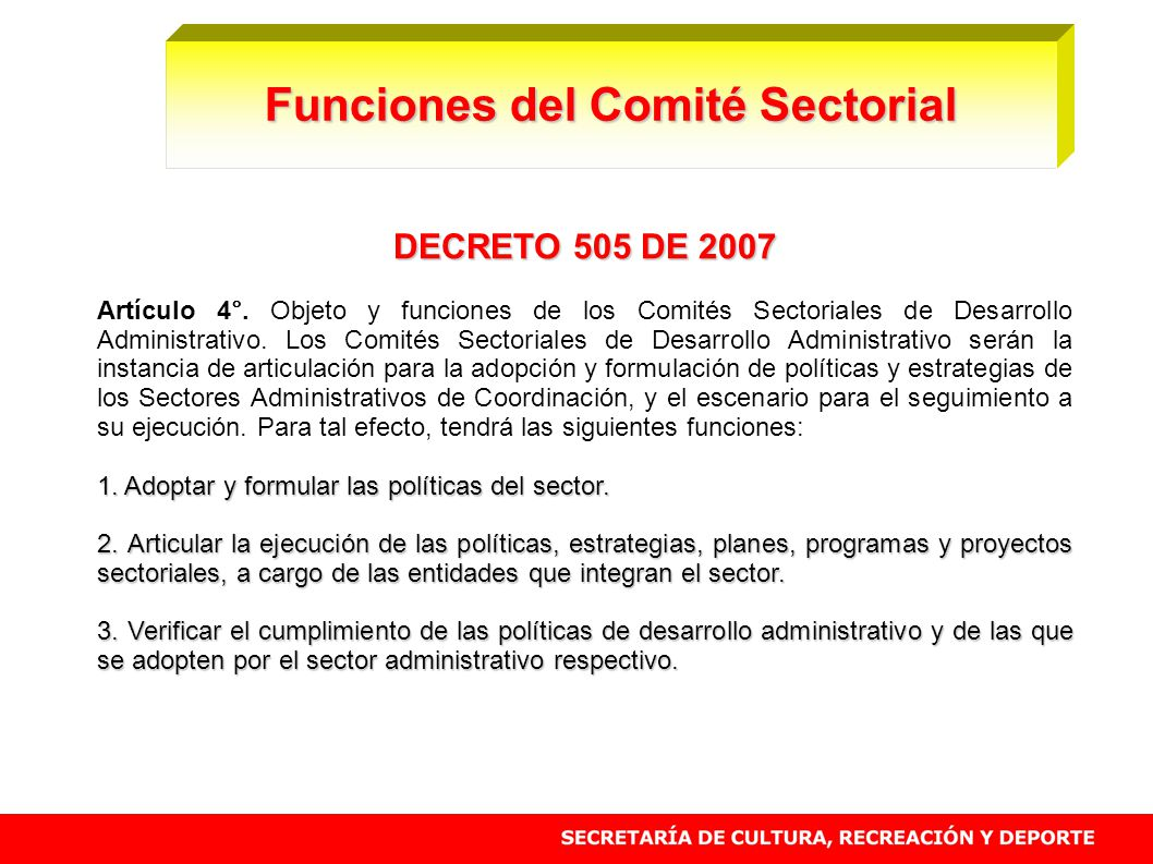 DECRETO 505 DE 2007 Artículo 4°. Objeto y funciones de los Comités Sectoriales de Desarrollo Administrativo. Los Comités Sectoriales de Desarrollo Adm