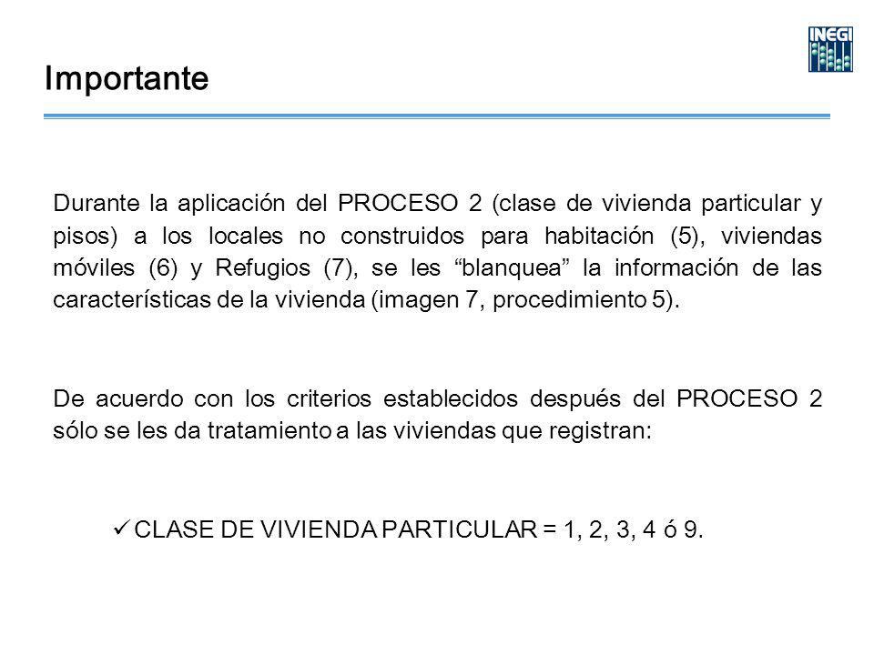 Importante Durante la aplicación del PROCESO 2 (clase de vivienda particular y pisos) a los locales no construidos para habitación (5), viviendas móviles (6) y Refugios (7), se les blanquea la información de las características de la vivienda (imagen 7, procedimiento 5).