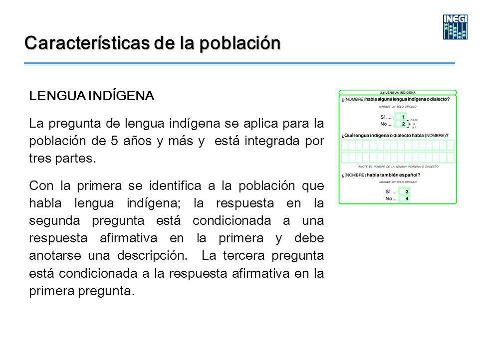 LENGUA INDÍGENA La pregunta de lengua indígena se aplica para la población de 5 años y más y está integrada por tres partes.
