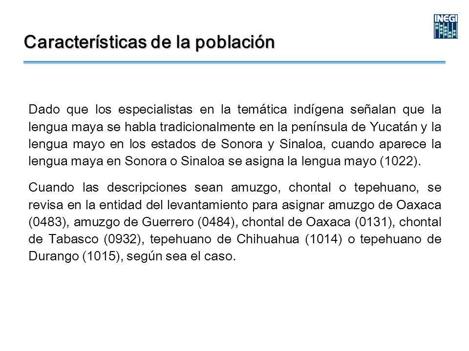 Dado que los especialistas en la temática indígena señalan que la lengua maya se habla tradicionalmente en la península de Yucatán y la lengua mayo en los estados de Sonora y Sinaloa, cuando aparece la lengua maya en Sonora o Sinaloa se asigna la lengua mayo (1022).
