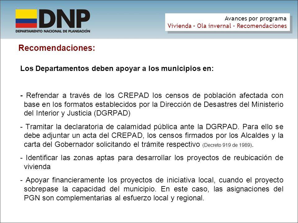 Recomendaciones: Los Departamentos deben apoyar a los municipios en: - Refrendar a través de los CREPAD los censos de población afectada con base en l