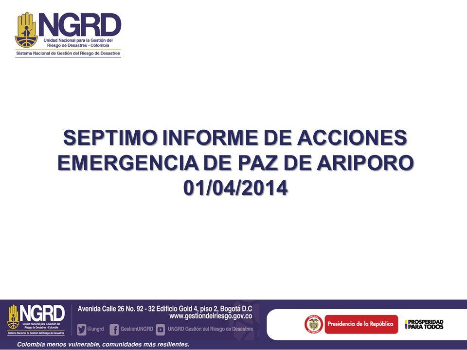 SEPTIMO INFORME DE ACCIONES EMERGENCIA DE PAZ DE ARIPORO 01/04/2014
