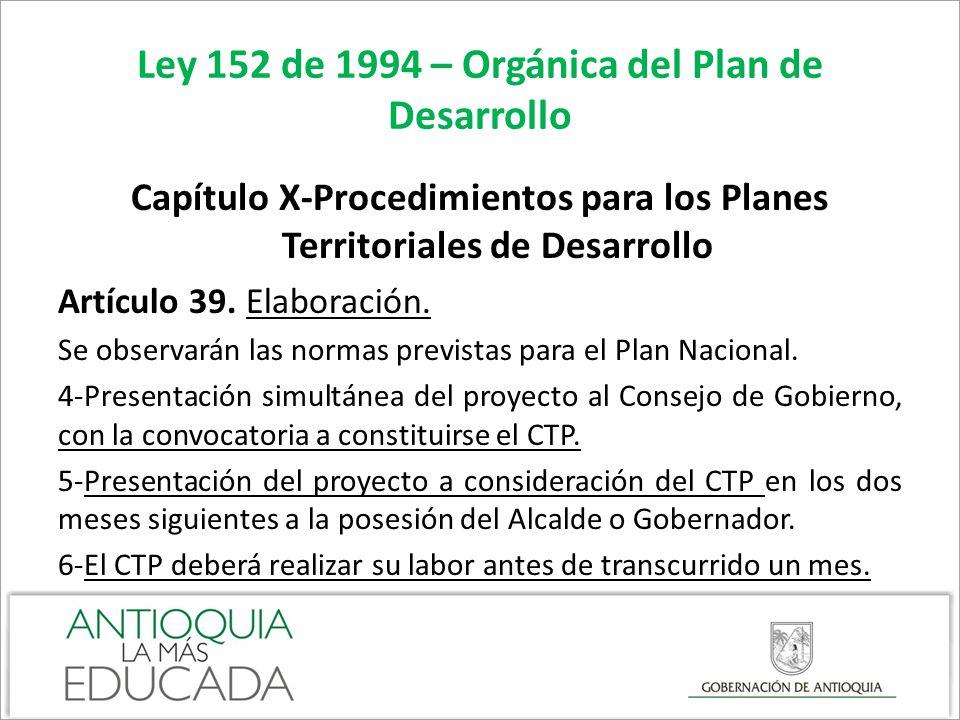 Ley 152 de 1994 – Orgánica del Plan de Desarrollo Capítulo X-Procedimientos para los Planes Territoriales de Desarrollo Artículo 39. Elaboración. Se o