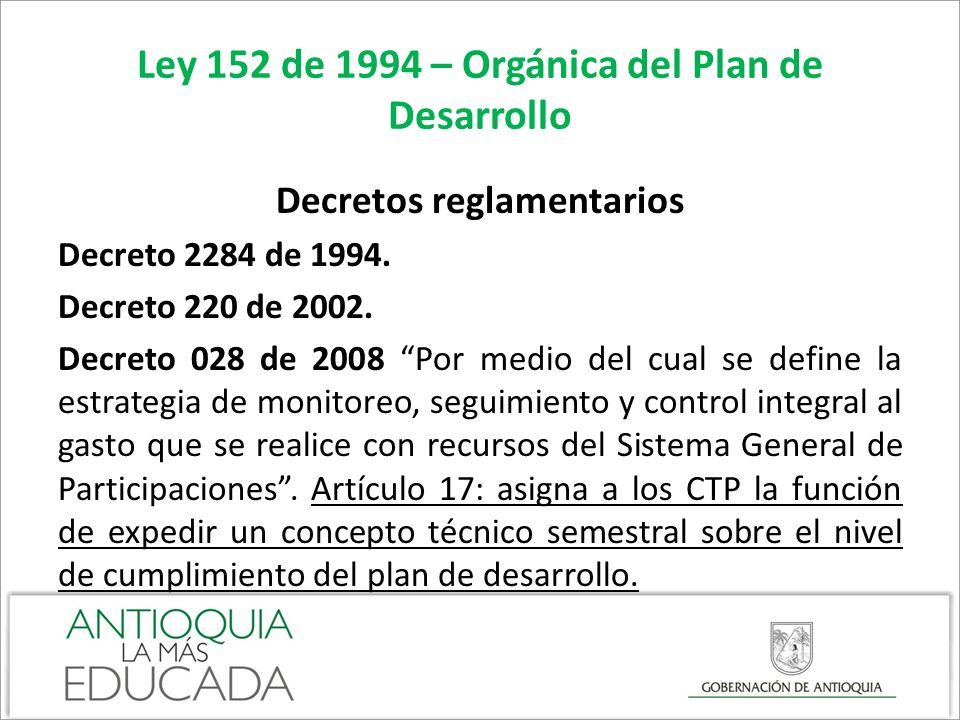 Ley 152 de 1994 – Orgánica del Plan de Desarrollo Decretos reglamentarios Decreto 2284 de 1994. Decreto 220 de 2002. Decreto 028 de 2008 Por medio del