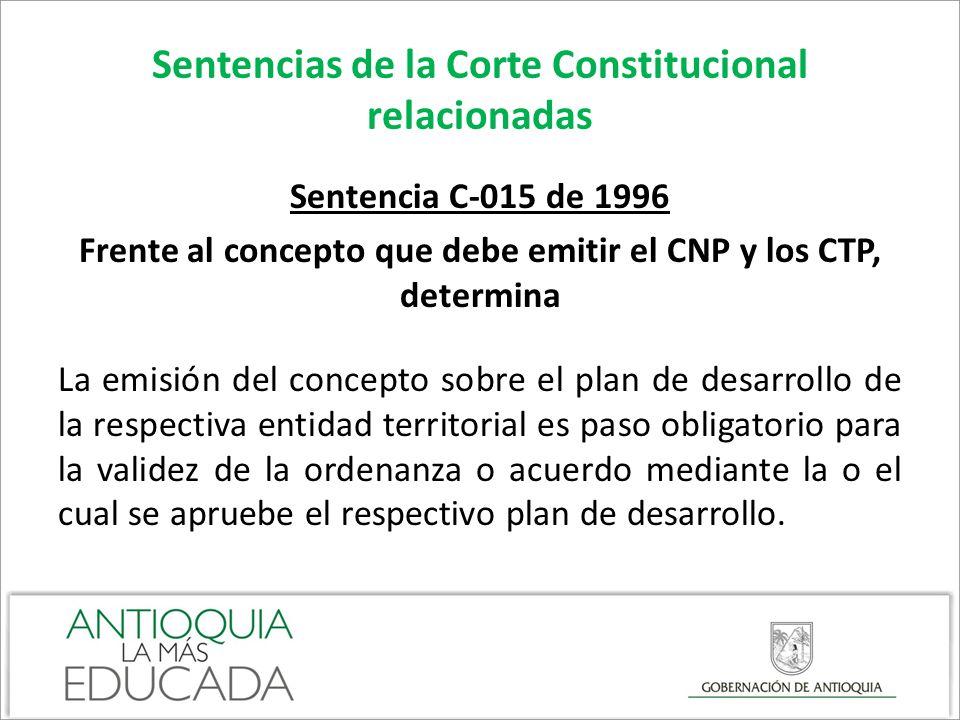 Sentencias de la Corte Constitucional relacionadas Sentencia C-015 de 1996 Frente al concepto que debe emitir el CNP y los CTP, determina La emisión d