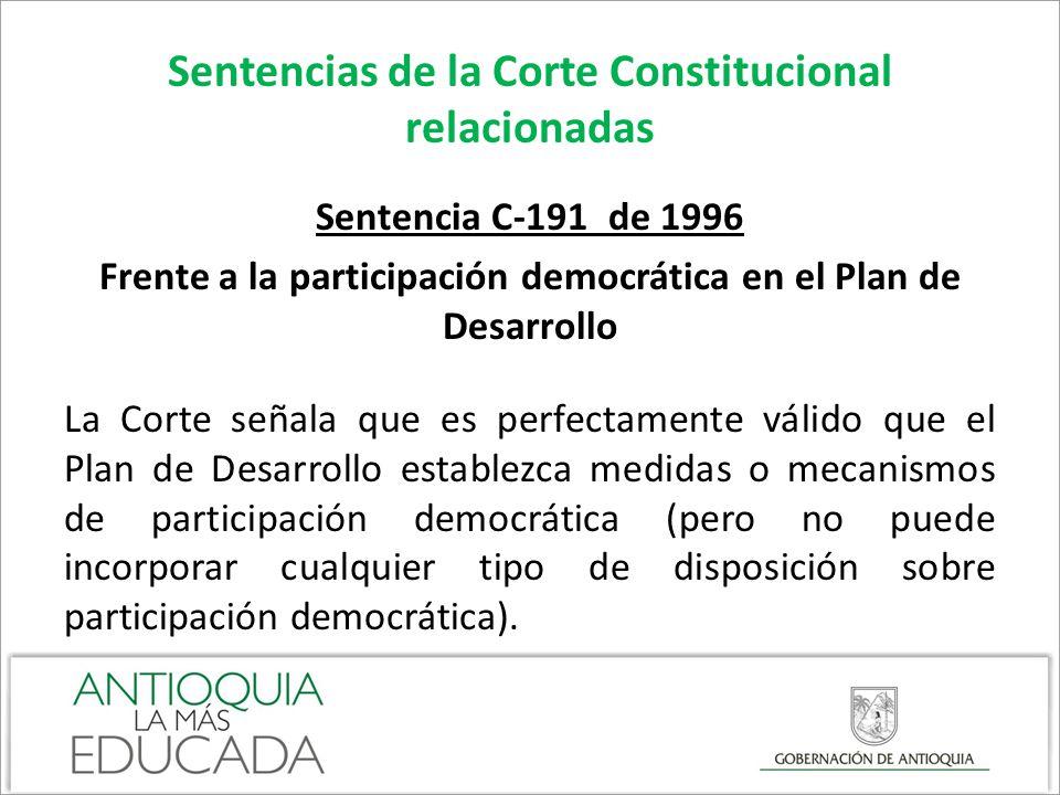 Sentencias de la Corte Constitucional relacionadas Sentencia C-191 de 1996 Frente a la participación democrática en el Plan de Desarrollo La Corte señ