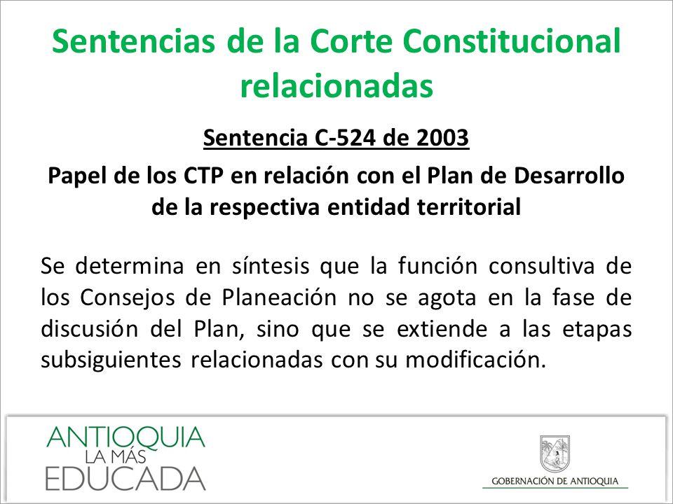 Sentencias de la Corte Constitucional relacionadas Sentencia C-524 de 2003 Papel de los CTP en relación con el Plan de Desarrollo de la respectiva ent