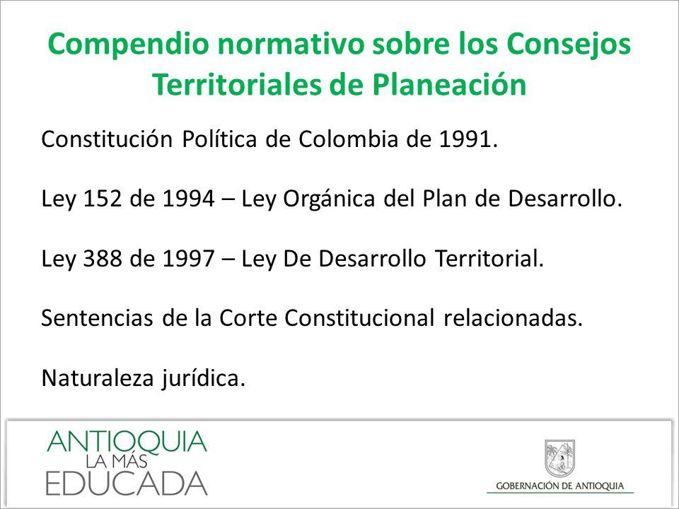 Compendio normativo sobre los Consejos Territoriales de Planeación Constitución Política de Colombia de 1991. Ley 152 de 1994 – Ley Orgánica del Plan