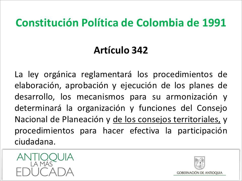 Constitución Política de Colombia de 1991 Artículo 342 La ley orgánica reglamentará los procedimientos de elaboración, aprobación y ejecución de los p
