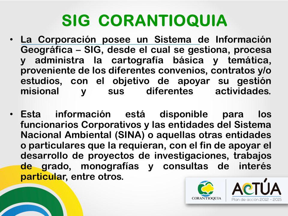 SIG CORANTIOQUIA La Corporación posee un Sistema de Información Geográfica – SIG, desde el cual se gestiona, procesa y administra la cartografía básic