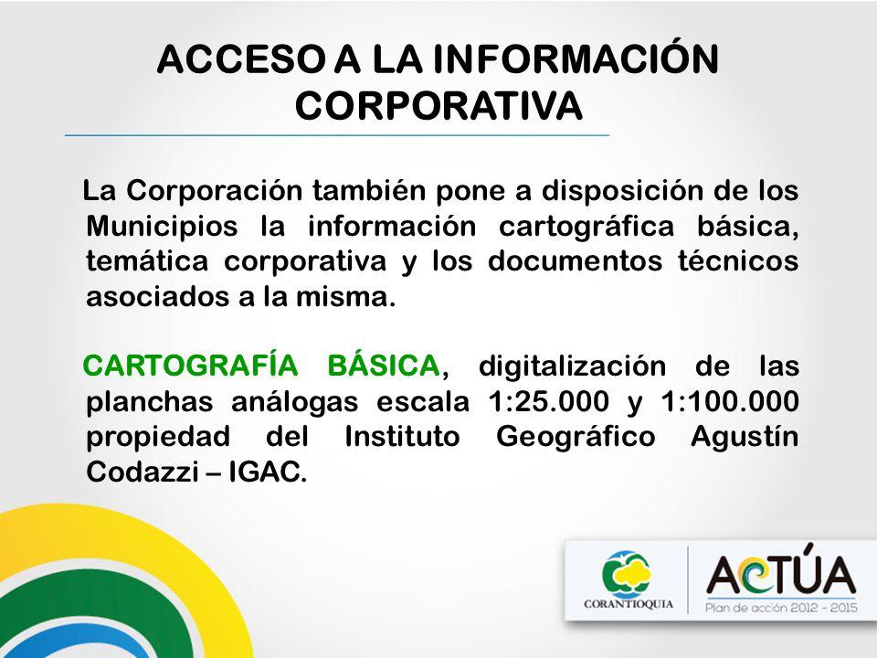 La Corporación también pone a disposición de los Municipios la información cartográfica básica, temática corporativa y los documentos técnicos asociad