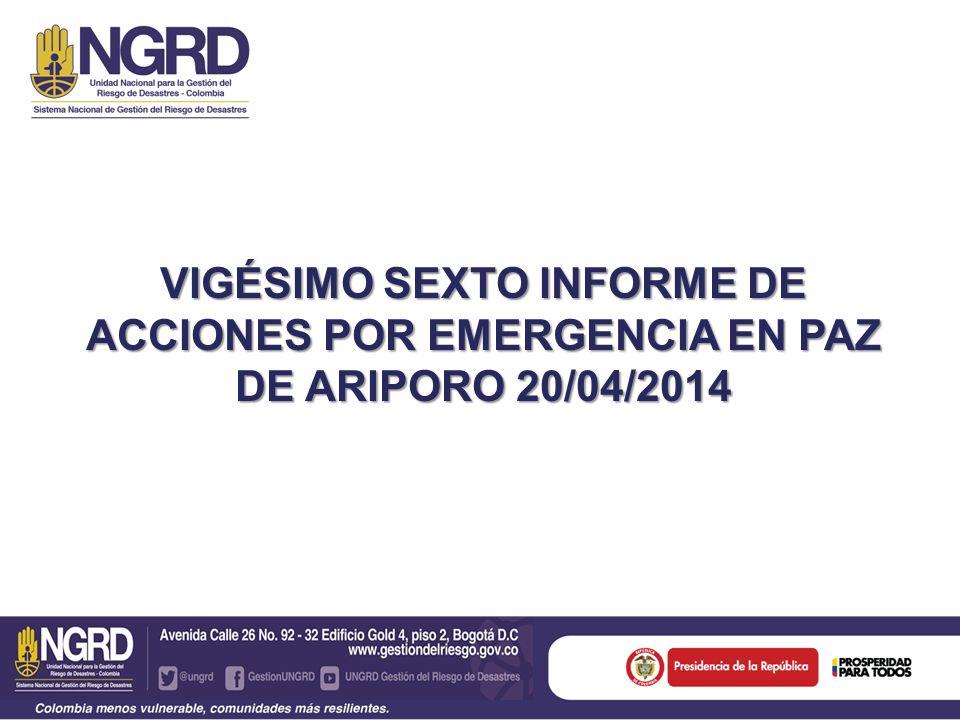 VIGÉSIMO SEXTO INFORME DE ACCIONES POR EMERGENCIA EN PAZ DE ARIPORO 20/04/2014