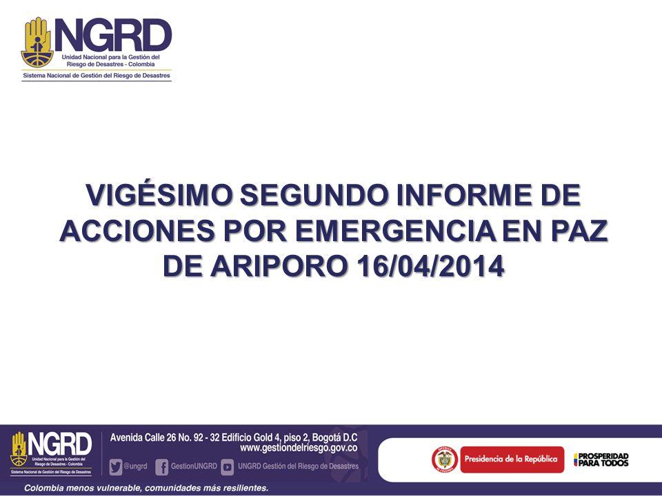 VIGÉSIMO SEGUNDO INFORME DE ACCIONES POR EMERGENCIA EN PAZ DE ARIPORO 16/04/2014