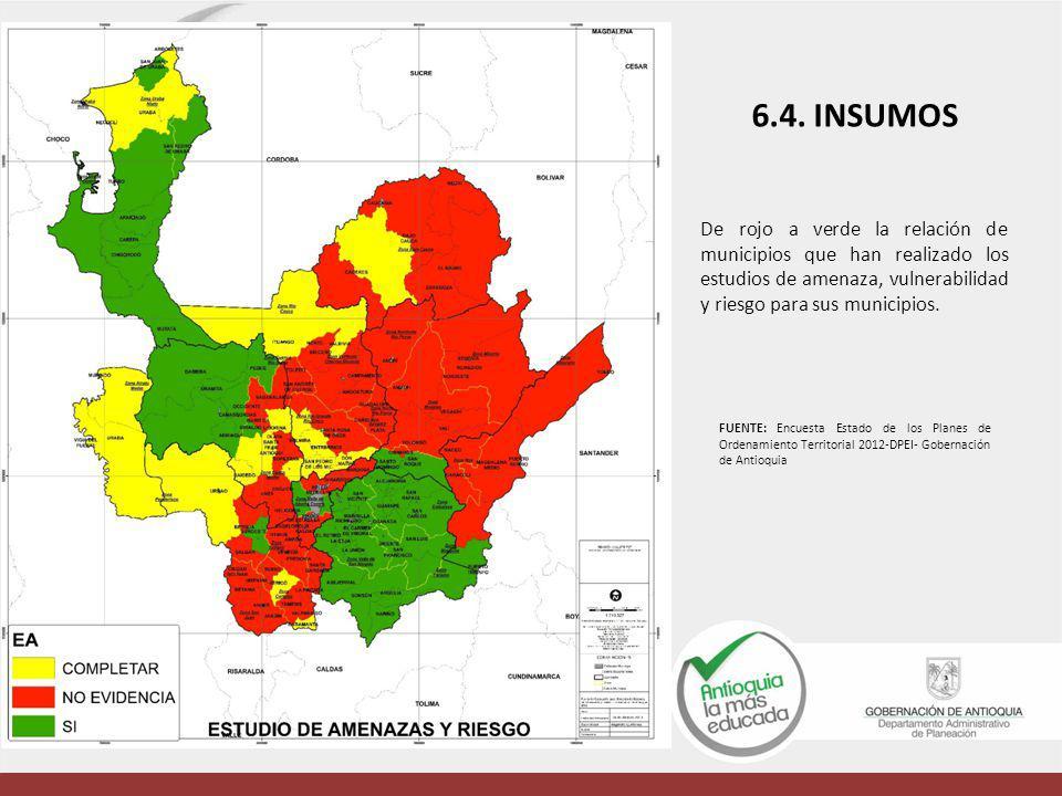 De rojo a verde la relación de municipios que han realizado los estudios de amenaza, vulnerabilidad y riesgo para sus municipios. 6.4. INSUMOS FUENTE: