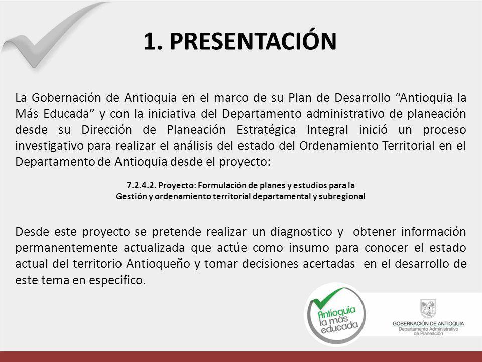 1. PRESENTACIÓN La Gobernación de Antioquia en el marco de su Plan de Desarrollo Antioquia la Más Educada y con la iniciativa del Departamento adminis
