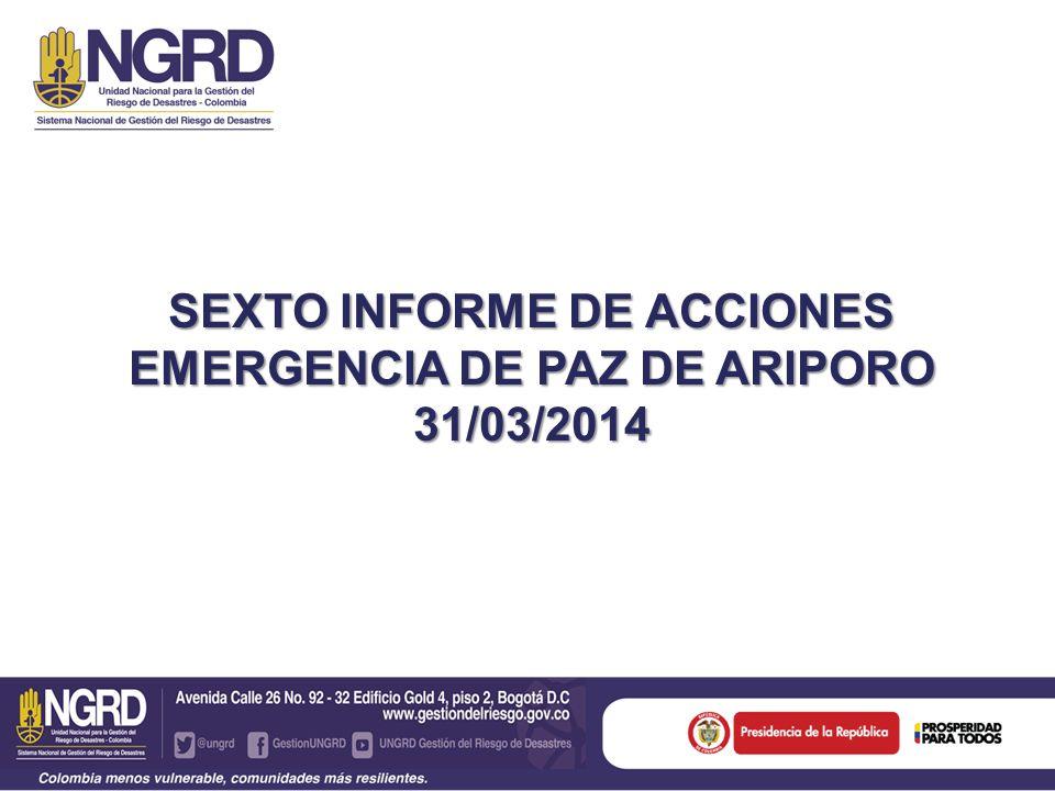 SEXTO INFORME DE ACCIONES EMERGENCIA DE PAZ DE ARIPORO 31/03/2014
