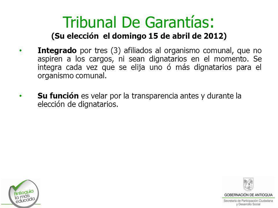 Tribunal De Garantías : (Su elección el domingo 15 de abril de 2012) Integrado por tres (3) afiliados al organismo comunal, que no aspiren a los cargo