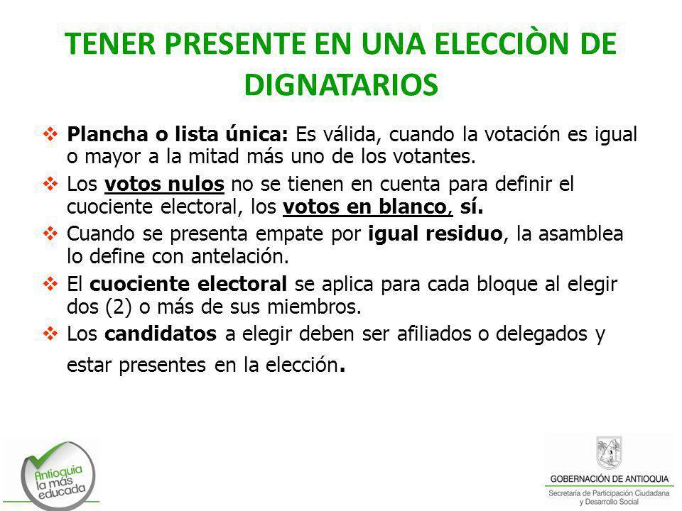 TENER PRESENTE EN UNA ELECCIÒN DE DIGNATARIOS Plancha o lista única: Es válida, cuando la votación es igual o mayor a la mitad más uno de los votantes