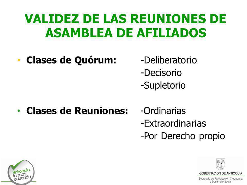VALIDEZ DE LAS REUNIONES DE ASAMBLEA DE AFILIADOS Clases de Quórum:-Deliberatorio -Decisorio -Supletorio Clases de Reuniones: -Ordinarias -Extraordina