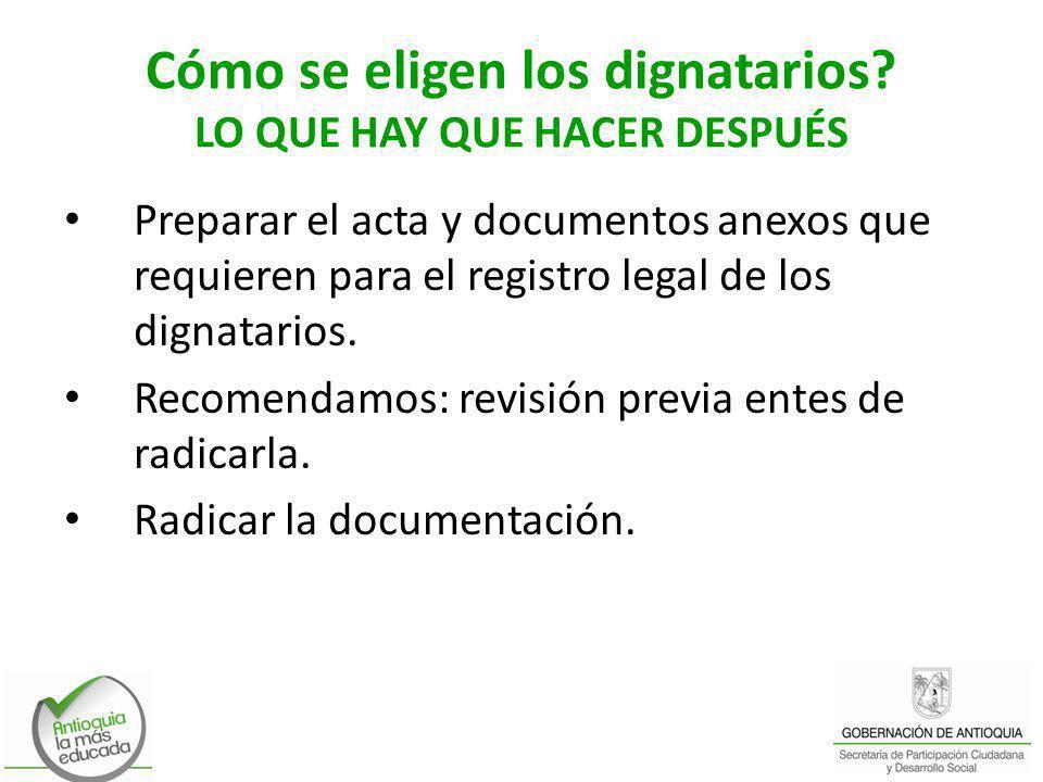Cómo se eligen los dignatarios? LO QUE HAY QUE HACER DESPUÉS Preparar el acta y documentos anexos que requieren para el registro legal de los dignatar