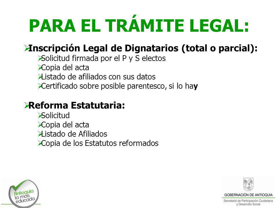 PARA EL TRÁMITE LEGAL: Inscripción Legal de Dignatarios (total o parcial): Solicitud firmada por el P y S electos Copia del acta Listado de afiliados