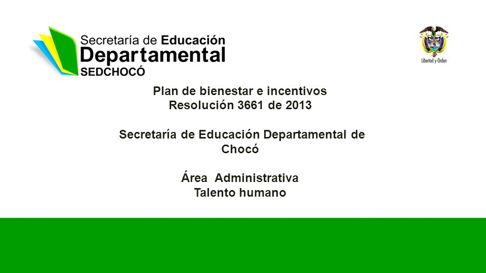 Plan de bienestar e incentivos Resolución 3661 de 2013 Secretaría de Educación Departamental de Chocó Área Administrativa Talento humano