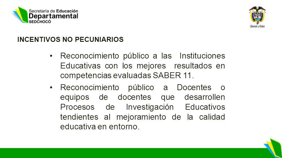 INCENTIVOS NO PECUNIARIOS Reconocimiento público a las Instituciones Educativas con los mejores resultados en competencias evaluadas SABER 11. Reconoc