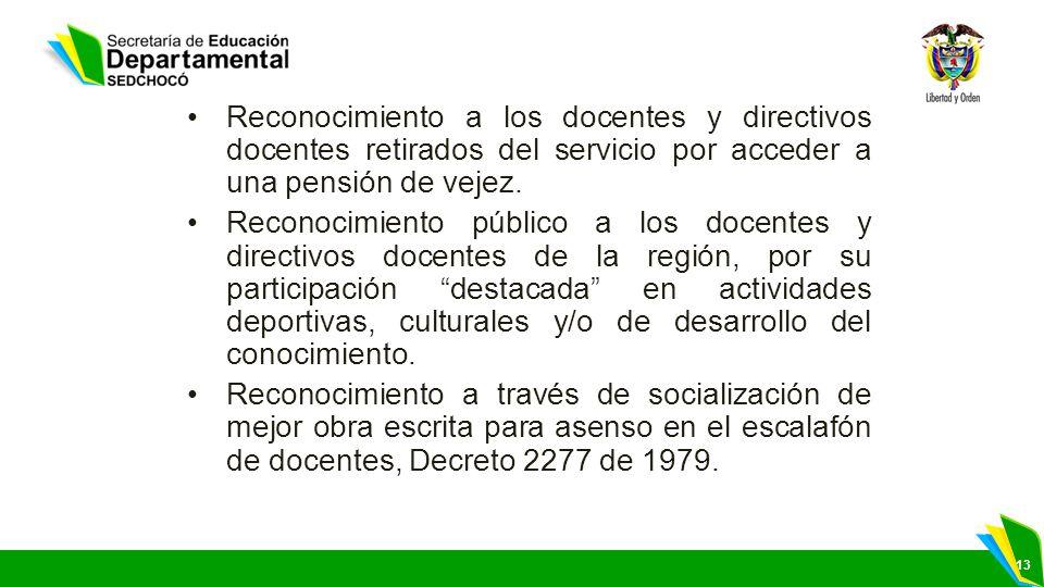 13 Reconocimiento a los docentes y directivos docentes retirados del servicio por acceder a una pensión de vejez. Reconocimiento público a los docente
