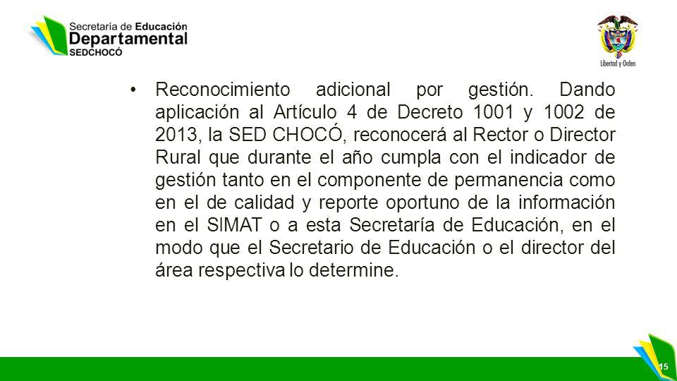 15 Reconocimiento adicional por gestión. Dando aplicación al Artículo 4 de Decreto 1001 y 1002 de 2013, la SED CHOCÓ, reconocerá al Rector o Director