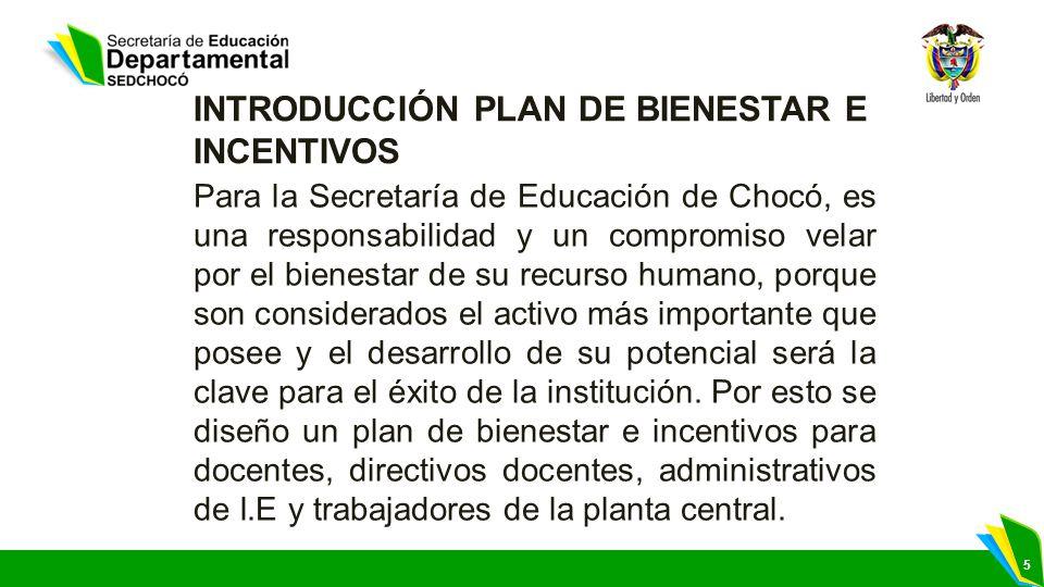 5 INTRODUCCIÓN PLAN DE BIENESTAR E INCENTIVOS Para la Secretaría de Educación de Chocó, es una responsabilidad y un compromiso velar por el bienestar