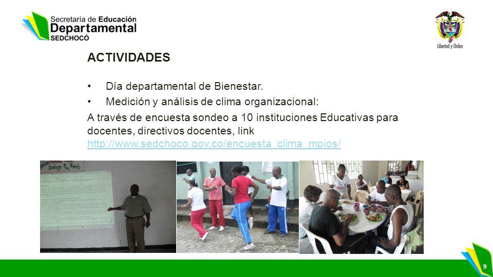 9 ACTIVIDADES Día departamental de Bienestar. Medición y análisis de clima organizacional: A través de encuesta sondeo a 10 instituciones Educativas p