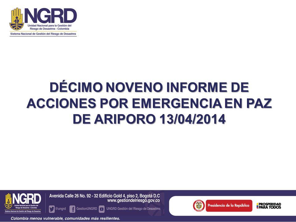 DÉCIMO NOVENO INFORME DE ACCIONES POR EMERGENCIA EN PAZ DE ARIPORO 13/04/2014