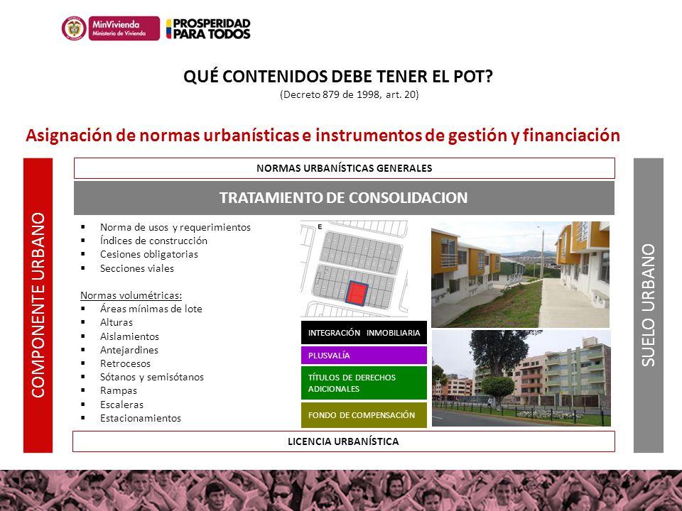 TRATAMIENTO DE CONSOLIDACION LICENCIA URBANÍSTICA NORMAS URBANÍSTICAS GENERALES Asignación de normas urbanísticas e instrumentos de gestión y financia