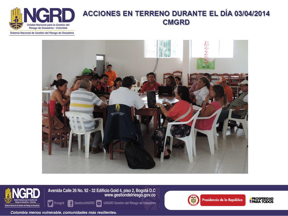 ACCIONES EN TERRENO DURANTE EL DÍA 03/04/2014 CMGRD
