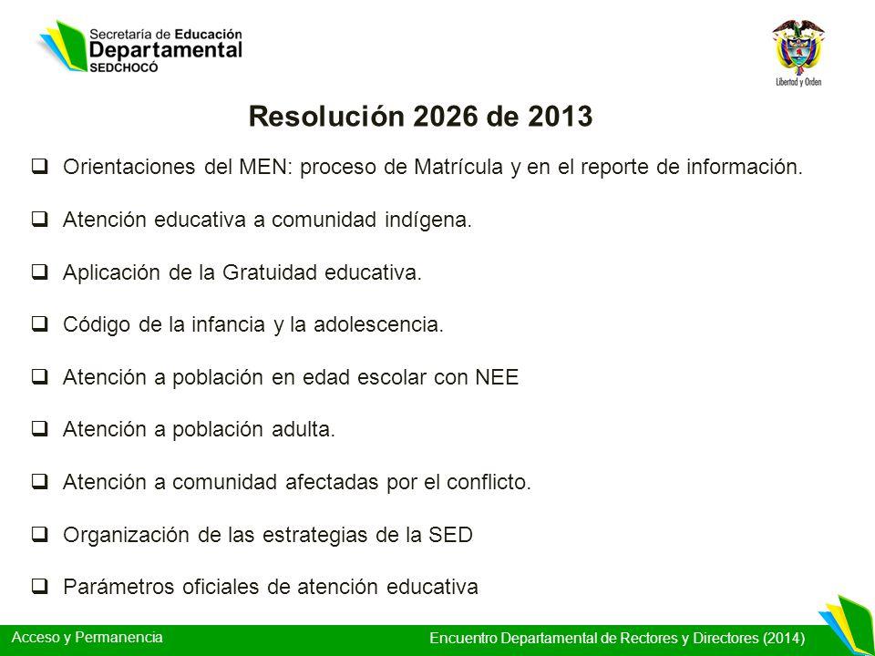 Acceso y Permanencia Encuentro Departamental de Rectores y Directores (2014) Orientaciones del MEN: proceso de Matrícula y en el reporte de informació
