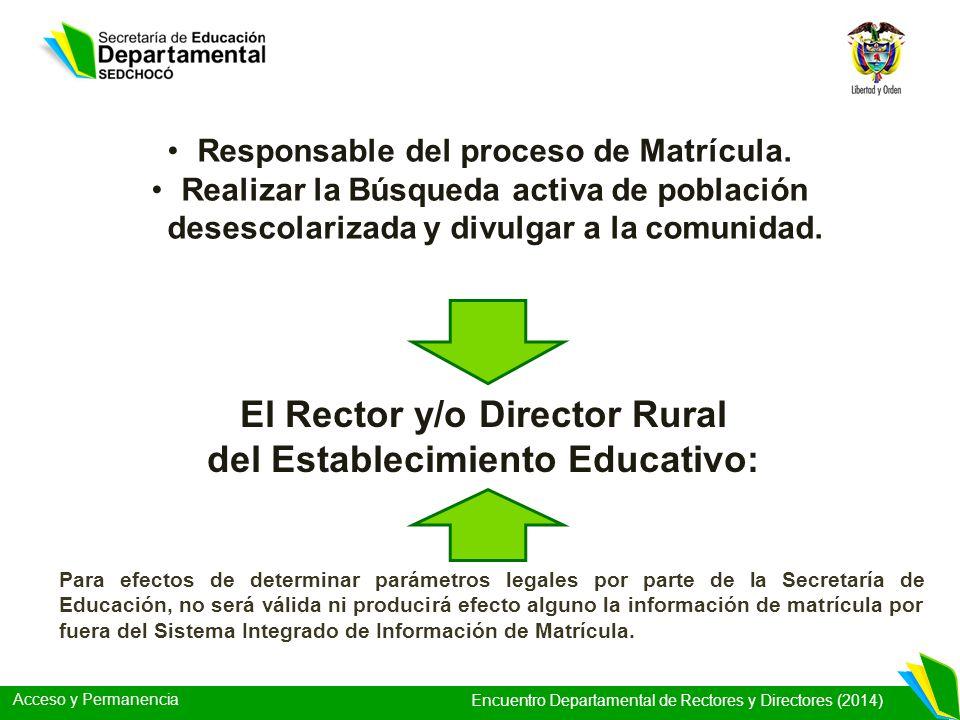 Acceso y Permanencia Encuentro Departamental de Rectores y Directores (2014) El Rector y/o Director Rural del Establecimiento Educativo: Responsable d