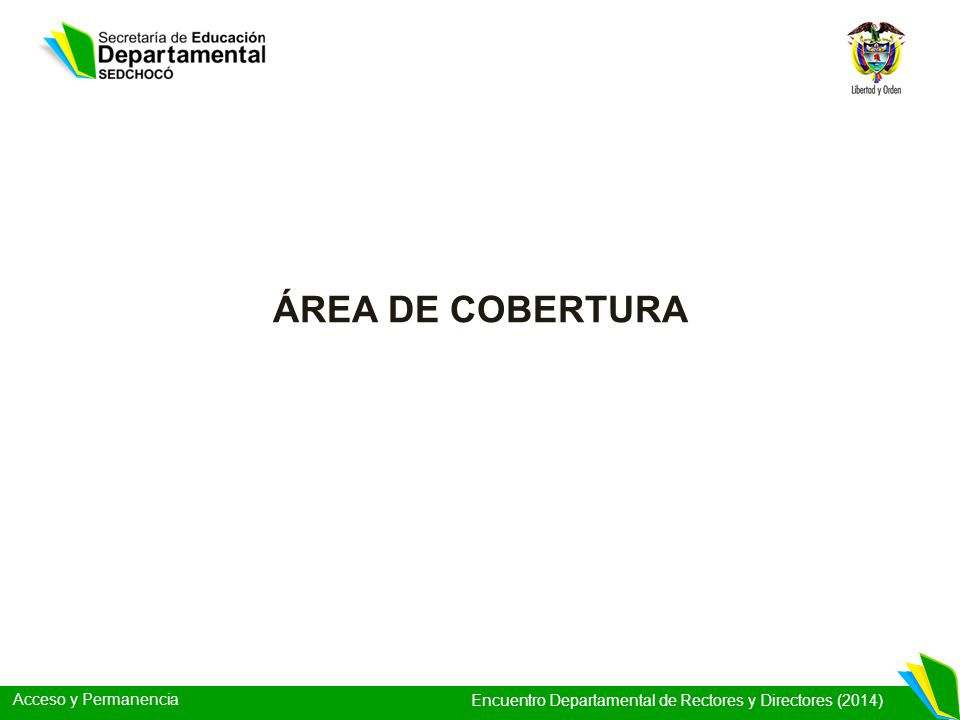 Acceso y Permanencia Encuentro Departamental de Rectores y Directores (2014) ÁREA DE COBERTURA