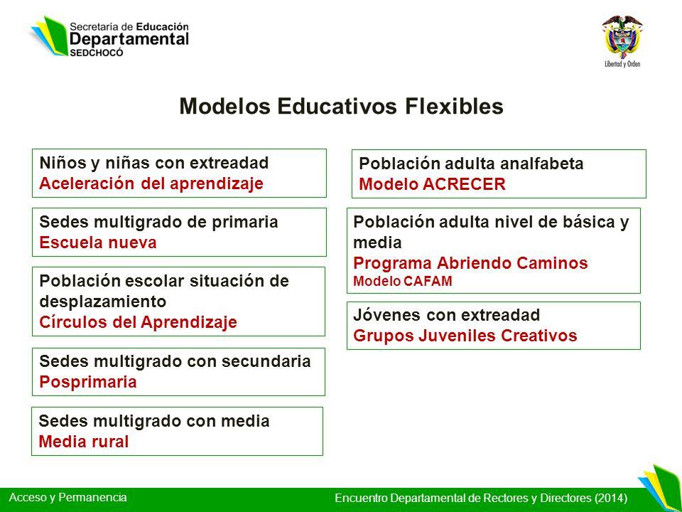 Acceso y Permanencia Encuentro Departamental de Rectores y Directores (2014) Modelos Educativos Flexibles Niños y niñas con extreadad Aceleración del