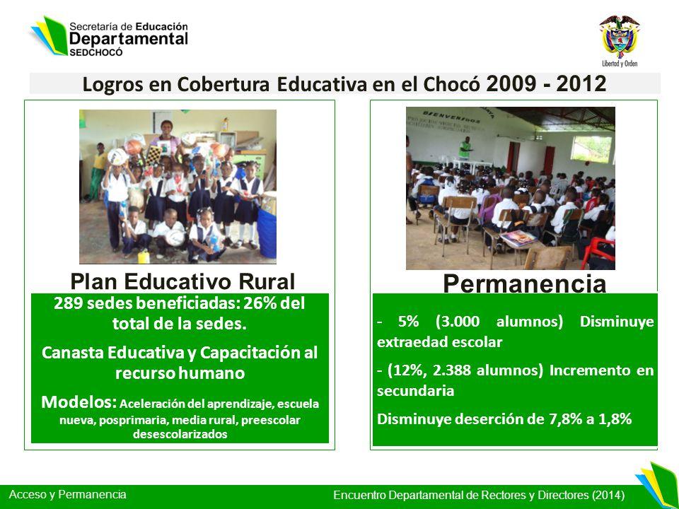 Acceso y Permanencia Encuentro Departamental de Rectores y Directores (2014) Logros en Cobertura Educativa en el Chocó 2009 - 2012 289 sedes beneficia