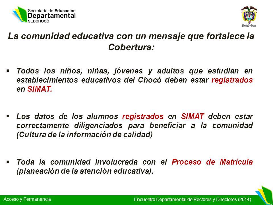 Acceso y Permanencia Encuentro Departamental de Rectores y Directores (2014) La comunidad educativa con un mensaje que fortalece la Cobertura: Todos l