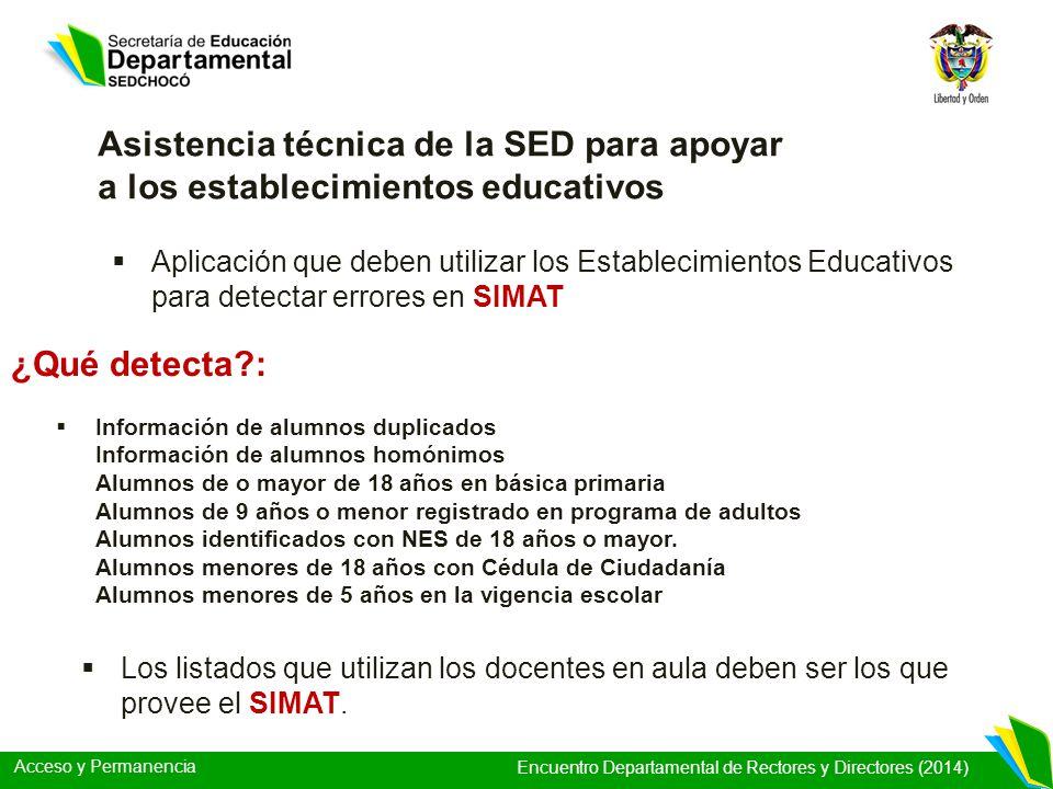 Acceso y Permanencia Encuentro Departamental de Rectores y Directores (2014) Asistencia técnica de la SED para apoyar a los establecimientos educativo