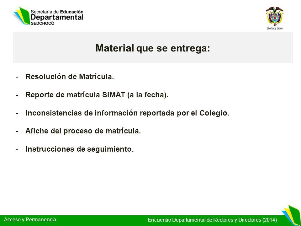 Acceso y Permanencia Encuentro Departamental de Rectores y Directores (2014) Material que se entrega: -Resolución de Matrícula. -Reporte de matrícula