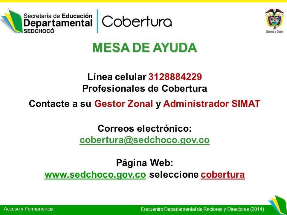 Acceso y Permanencia Encuentro Departamental de Rectores y Directores (2014) MESA DE AYUDA Línea celular 3128884229 Profesionales de Cobertura Contact