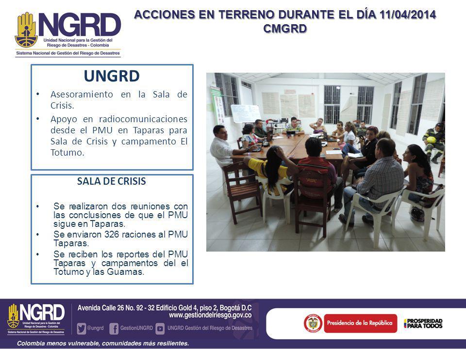 ACCIONES EN TERRENO DURANTE EL DÍA 11/04/2014 CMGRD UNGRD Asesoramiento en la Sala de Crisis.