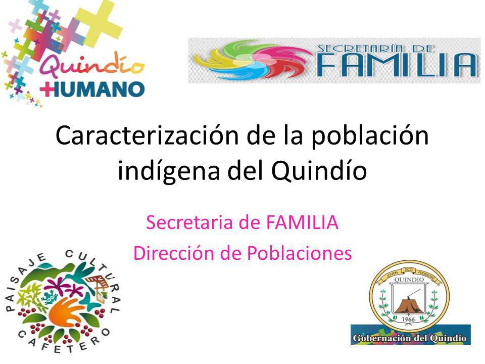 Caracterización de la población indígena del Quindío Secretaria de FAMILIA Dirección de Poblaciones