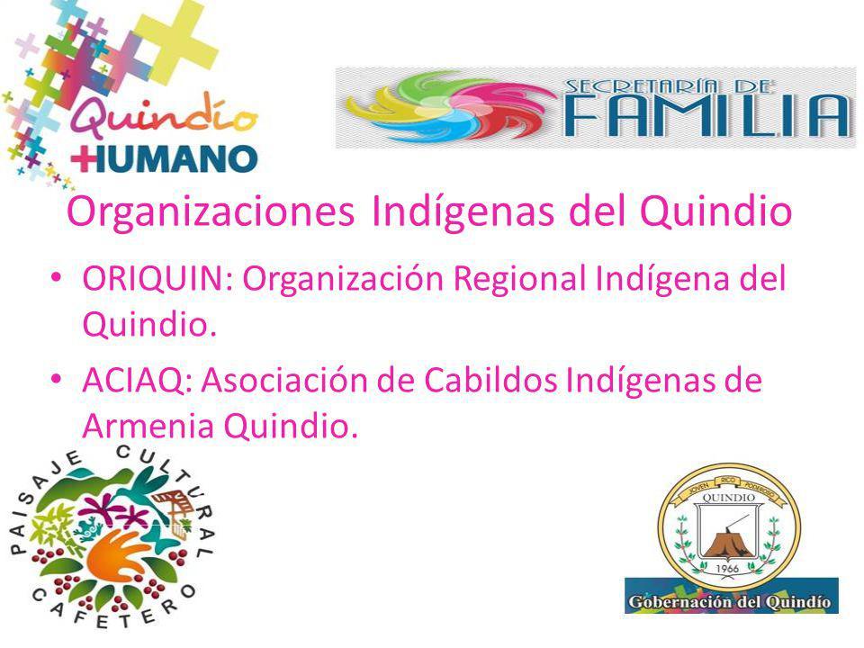 Organizaciones Indígenas del Quindio ORIQUIN: Organización Regional Indígena del Quindio. ACIAQ: Asociación de Cabildos Indígenas de Armenia Quindio.