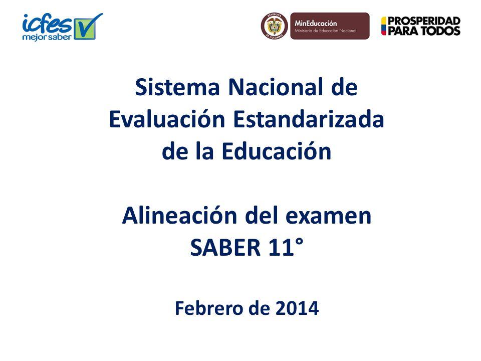 Sistema Nacional de Evaluación Estandarizada de la Educación Alineación del examen SABER 11° Febrero de 2014