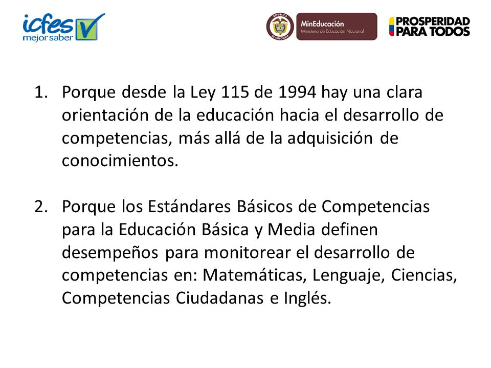 1.Porque desde la Ley 115 de 1994 hay una clara orientación de la educación hacia el desarrollo de competencias, más allá de la adquisición de conocim