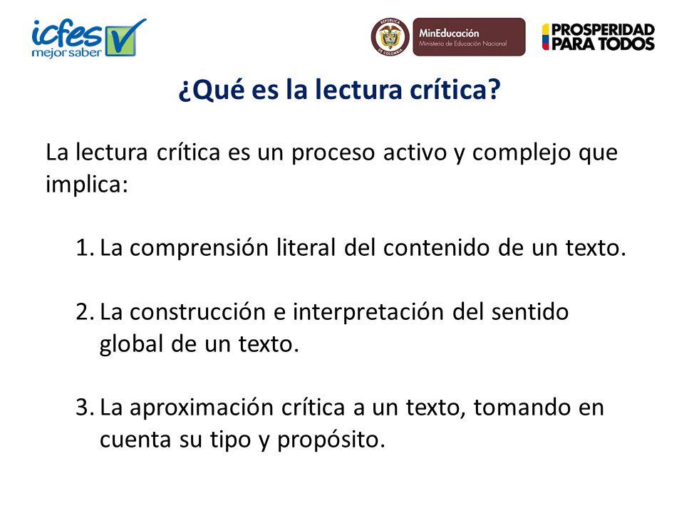 La lectura crítica es un proceso activo y complejo que implica: 1.La comprensión literal del contenido de un texto. 2.La construcción e interpretación